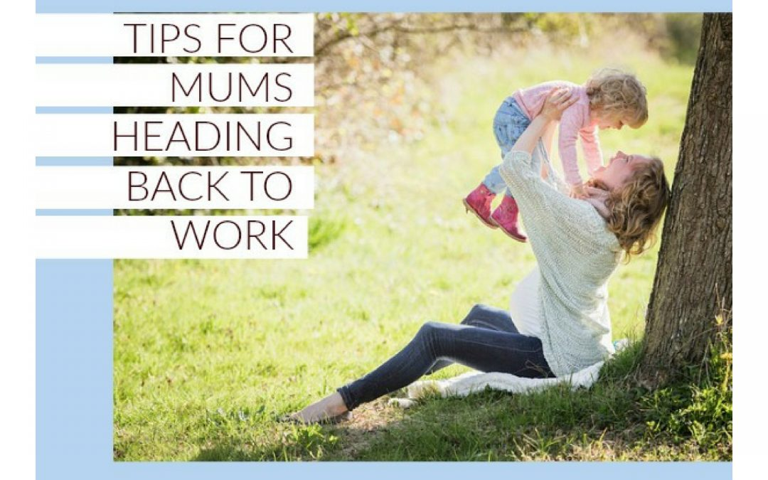 3 Tips for Mums Heading Back to Work